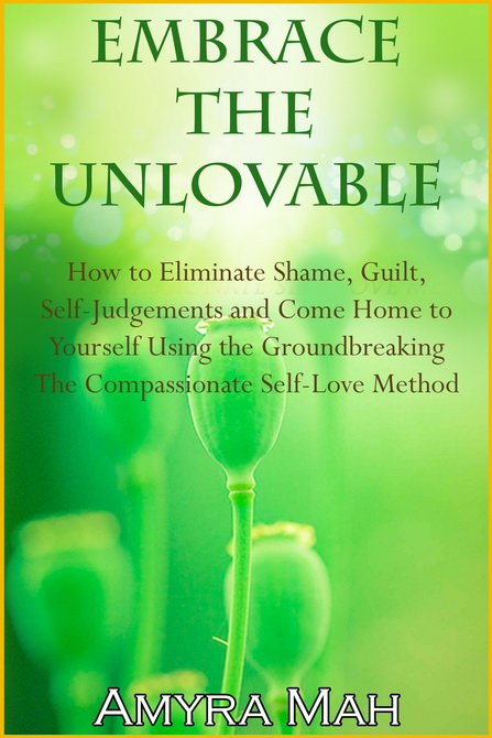 Embrace the Unlovable - book by Amyra Mah about healing shame